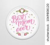 hand drawn lettering best mom... | Shutterstock .eps vector #1069808120
