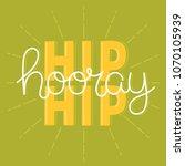 hip hip hooray   digitally... | Shutterstock .eps vector #1070105939