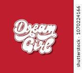 dream girl. vector handwritten... | Shutterstock .eps vector #1070224166