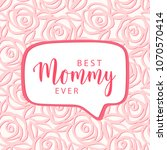 best mommy ever. mother's day... | Shutterstock .eps vector #1070570414