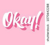 okay  hand lettering  custom... | Shutterstock .eps vector #1070642288