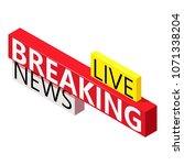 breaking news icon. isometric...   Shutterstock .eps vector #1071338204