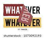 whatever it takes slogan  t... | Shutterstock .eps vector #1073092193