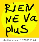 """rien ne va plus""  french... 