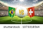 fifa cup. brazil vs switzerland.... | Shutterstock . vector #1073318564