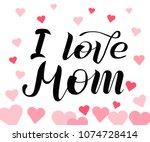 i love mom lettering on white... | Shutterstock .eps vector #1074728414