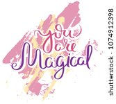 you are magical. hand drawn... | Shutterstock .eps vector #1074912398