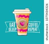eat sleep coffee repeat vector... | Shutterstock .eps vector #1075434326
