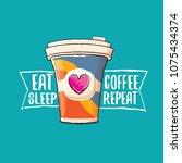eat sleep coffee repeat vector...   Shutterstock .eps vector #1075434374
