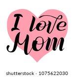 i love mom lettering on white... | Shutterstock .eps vector #1075622030