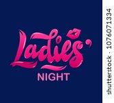 "hand lettering ""ladies' night""... | Shutterstock .eps vector #1076071334"