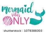 mermaid vibes   inspiration... | Shutterstock .eps vector #1078388303
