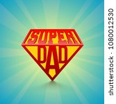 stylish text super dad on blue... | Shutterstock .eps vector #1080012530