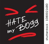hate my boss   emotional... | Shutterstock .eps vector #1080021680