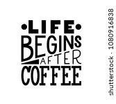 life begins after coffee... | Shutterstock .eps vector #1080916838