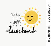 time to say happy weekend word... | Shutterstock . vector #1081382879