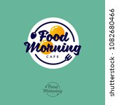food morning logo. breakfast... | Shutterstock .eps vector #1082680466