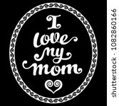 i love my mom. white... | Shutterstock .eps vector #1082860166