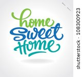 'home sweet home' hand... | Shutterstock .eps vector #108300923