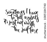 sometimes i have to tell myself ... | Shutterstock . vector #1085184740