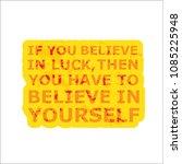believe in luck   believe in... | Shutterstock .eps vector #1085225948