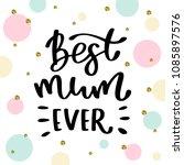 best mum ever. handwritten... | Shutterstock .eps vector #1085897576