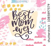 best mom ever. handwritten...   Shutterstock .eps vector #1085897579