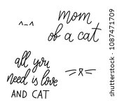 Stock vector set of vector quotes about cat and pet mom of a cat all you need is love and cat fun brush ink 1087471709
