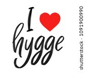 i love  hygge challigraphy. the ... | Shutterstock . vector #1091900990