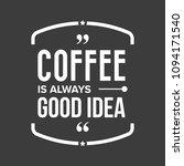 coffee is always good idea... | Shutterstock .eps vector #1094171540