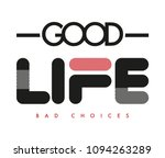 good life t shirt print design | Shutterstock .eps vector #1094263289