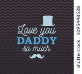 love you daddy so much greeting ... | Shutterstock .eps vector #1095448538