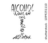 alcohol is evil and evil must... | Shutterstock .eps vector #1099251110
