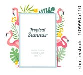 tropical frame with beautiful... | Shutterstock .eps vector #1099905110