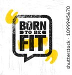 born to be fit. workout and... | Shutterstock .eps vector #1099945670