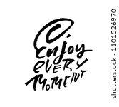 enjoy every moment. hand drawn...   Shutterstock .eps vector #1101526970