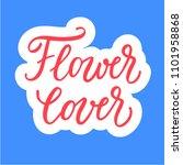 flower lover  calligraphic... | Shutterstock .eps vector #1101958868