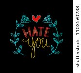 hate you hand lettering... | Shutterstock .eps vector #1103560238