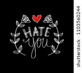 hate you hand lettering... | Shutterstock .eps vector #1103560244
