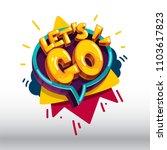 let's go cartoon color speech... | Shutterstock .eps vector #1103617823