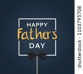 happy fathers day background....   Shutterstock .eps vector #1103795708