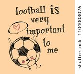 football is very impotant to me  | Shutterstock .eps vector #1104003026