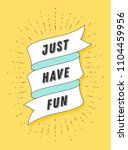 just have fun. vintage ribbon... | Shutterstock .eps vector #1104459956