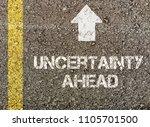 uncertainty ahead  written on...   Shutterstock . vector #1105701500