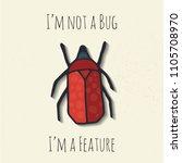 i am not a bug i am a feature... | Shutterstock .eps vector #1105708970