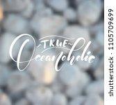 true oceanoholicn  handwritten... | Shutterstock .eps vector #1105709699