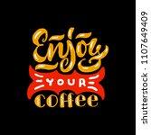 enjoy your coffee. good coffee... | Shutterstock .eps vector #1107649409
