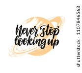 never stop looking up  hand... | Shutterstock .eps vector #1107846563