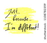 just because i'm different  ... | Shutterstock .eps vector #1108782359