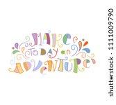 make today an adventure.... | Shutterstock .eps vector #1111009790